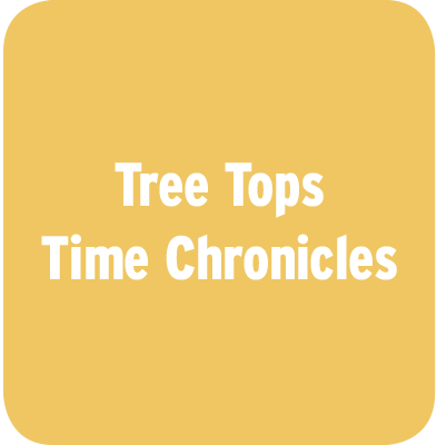 Tree Tops Time Chronicles